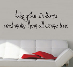 מדבקת קיר - take your dreams and make them all come true - 2