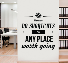 מדבקת קיר - no shortcuts to anyplace worth going