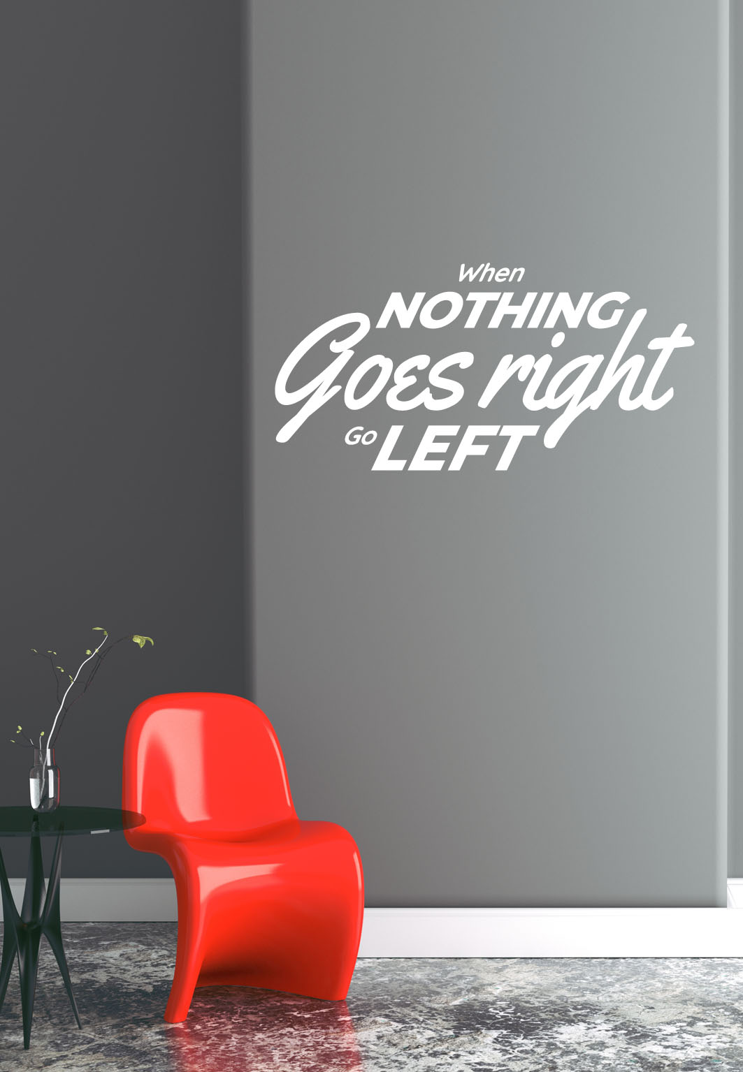 מדבקת קיר - When nothing goes right go left