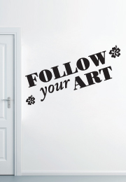"מדבקת קיר - "" follow your ART "" בצירוף פרחים"
