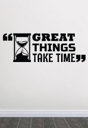 מדבקת קיר : Great things take time