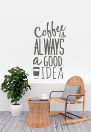 מדבקת קיר - Coffee is always a good idea