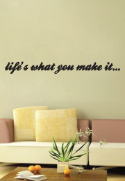 מדבקת קיר : Life are what you make of them